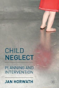 Child Neglect (Planning and Intervention) by Jan Horwath, 9780230206663