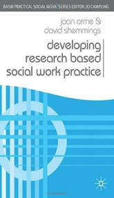 Developing Research Based Social Work Practice by Joan Orme, David Shemmings, 9780230200456