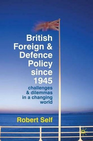 British Foreign and Defence Policy Since 1945 (Challenges and Dilemmas in a Changing World) - 9780230220799 by Robert Self, 9780230220799