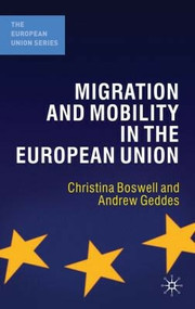 Migration and Mobility in the European Union by Andrew Geddes, Christina Boswell, 9780230007482
