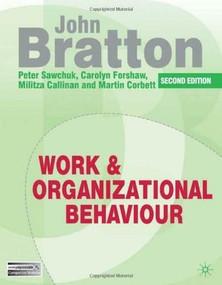Work and Organizational Behaviour (Understanding the Workplace) by John Bratton, Carolyn Forshaw, Militza Callinan, Peter Sawchuk, Martin Corbett, 9780230230613