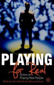 Playing For Real (Actors on Playing Real People) by Tom Cantrell, Mary Luckhurst, 9780230230422