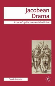 Jacobean Drama by Pascale Aebischer, 9780230008168