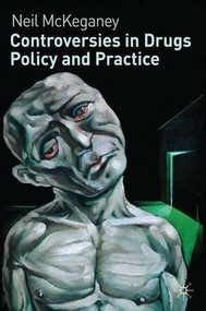 Controversies in Drugs Policy and Practice by Neil McKeganey, 9780230235946
