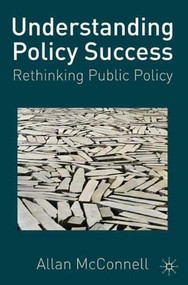 Understanding Policy Success (Rethinking Public Policy) - 9780230239746 by Allan McConnell, 9780230239746