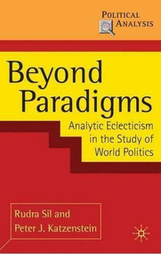 Beyond Paradigms (Analytic Eclecticism in the Study of World Politics) by Rudra Sil, Peter Joachim Katzenstein, 9780230207950