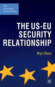 The US-EU Security Relationship (The Tensions between a European and a Global Agenda) - 9780230221857 by Wyn Rees, 9780230221857