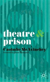 Theatre and Prison by Caoimhe McAvinchey, 9780230247932