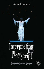 Interpreting the Play Script (Contemplation and Analysis) by Anne L. Fliotsos, 9780230290044