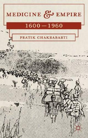Medicine and Empire (1600-1960) by Pratik Chakrabarti, 9780230276369