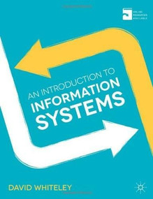 An Introduction to Information Systems (Organisations, Applications, Technology, and Design) by David Whiteley, 9780230370500