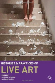 Histories and Practices of Live Art by Deirdre Heddon, Jennie Klein, 9780230229747
