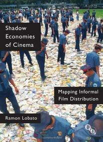Shadow Economies of Cinema (Mapping Informal Film Distribution) - 9781844574117 by Ramon Lobato, 9781844574117