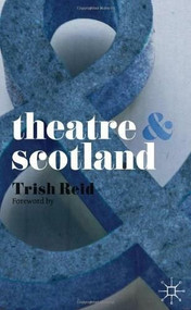 Theatre and Scotland by Trish Reid, 9780230292611