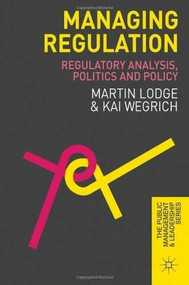 Managing Regulation (Regulatory Analysis, Politics and Policy) by Martin Lodge, Kai Wegrich, 9780230298804