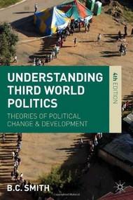 Understanding Third World Politics (Theories of Political Change and Development) by Brian Smith, 9781137003256