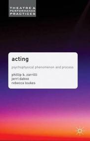 Acting (Psychophysical Phenomenon and Process) by Phillip B. Zarrilli, Jerri Daboo, Rebecca Loukes, 9781403990556