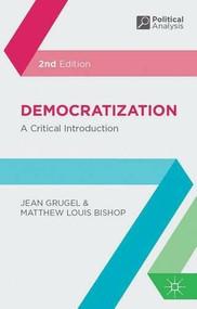 Democratization (A Critical Introduction) by Jean Grugel, Matthew Louis Bishop, 9780230220577