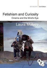 Fetishism and Curiosity (Cinema and the Mind's Eye) by Laura Mulvey, 9781844575084