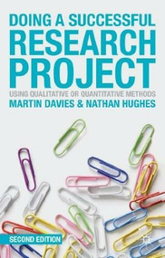 Doing a Successful Research Project (Using Qualitative or Quantitative Methods) by Martin Brett Davies, Nathan Hughes, 9781137306425