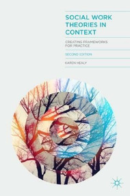 Social Work Theories in Context (Creating Frameworks for Practice) by Karen Healy, 9781137024244