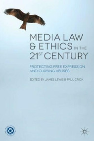 Media Law and Ethics in the 21st Century (Protecting Free Expression and Curbing Abuses) by James Lewis, Paul Crick, 9780230301870