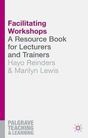 Facilitating Workshops (A Resource Book for Lecturers and Trainers) by Hayo Reinders, Marilyn Lewis, 9781137304209