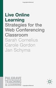 Live Online Learning (Strategies for the Web Conferencing Classroom) by Sarah Cornelius, Carole Gordon, Jan Schyma, 9781137328755
