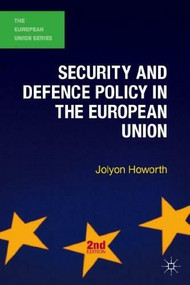 Security and Defence Policy in the European Union by Jolyon Howorth, 9780230362352