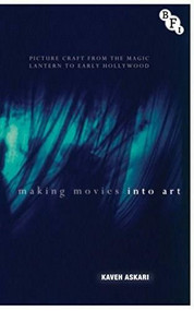 Making Movies into Art (Picture Craft from the Magic Lantern to Early Hollywood) - 9781844576951 by Kaveh Askari, 9781844576951