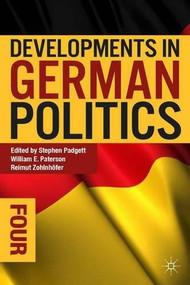 Developments in German Politics 4 by Stephen Padgett, William E. Paterson, Reimut Zohlnhöfer, 9781137301628