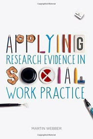 Applying Research Evidence in Social Work Practice by Martin Webber, 9781137276100
