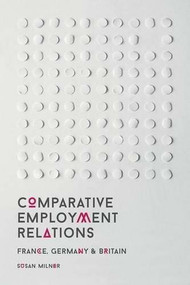 Comparative Employment Relations (France, Germany and Britain) by Susan Milner, 9781137353689