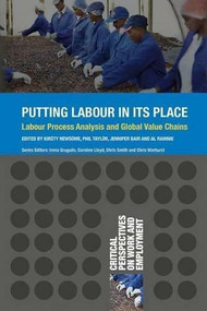 Putting Labour in its Place (Labour Process Analysis and Global Value Chains) by Kirsty Newsome, Philip Taylor, Jennifer Bair, Al Rainnie, 9781137410351