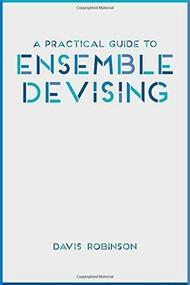 A Practical Guide to Ensemble Devising by Davis Robinson, 9781137461551