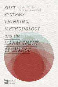 Soft Systems Thinking, Methodology and the Management of Change by Brian Wilson, Kees Van Haperen, 9781137432681
