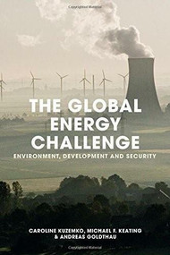 The Global Energy Challenge (Environment, Development and Security) by Caroline Kuzemko, Michael F. Keating, Andreas Goldthau, 9781137410078