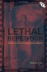 Lethal Repetition (Serial Killing in European Cinema) - 9781844573936 by Richard Dyer, 9781844573936