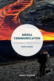 Media Communication (An Introduction to Theory and Process) by James Watson, 9781137428219