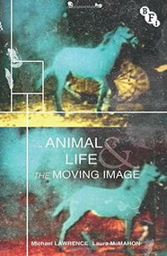 Animal Life and the Moving Image - 9781844578993 by Michael Lawrence, Laura McMahon, 9781844578993