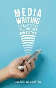 Media Writing (A Practical Introduction) by Craig Batty, Sandra Cain, 9781137529541