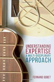 Understanding Expertise (A Multi-Disciplinary Approach) by Fernand Gobet, 9780230276246
