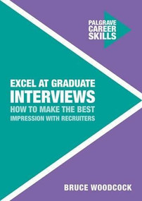 Excel at Graduate Interviews (How to Make the Best Impression with Recruiters) by Bruce Woodcock, 9781137535849