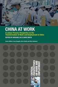 China at Work (A Labour Process Perspective on the Transformation of Work and Employment in China) by Mingwei Liu, Chris Smith, 9781137433282