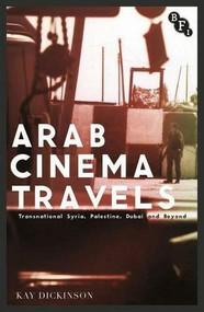 Arab Cinema Travels (Transnational Syria, Palestine, Dubai and Beyond) - 9781844577859 by Kay Dickinson, 9781844577859