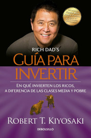 Guía para invertir / Rich Dad's Guide to Investing: What the Rich Invest in That  the Poor and the Middle Class Do Not! by Robert T. Kiyosaki, 9786073133333