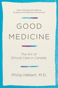 Good Medicine (The Art of Ethical Care in Canada) by Philip Hebert, 9780385683258