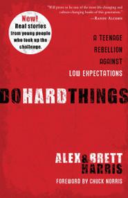Do Hard Things (A Teenage Rebellion Against Low Expectations) by Alex Harris, Brett Harris, 9781601428295