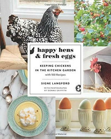 Happy Hens and Fresh Eggs (Keeping Chickens in the Kitchen Garden, with 100 Recipes) by Signe Langford, Donna Griffith, 9781771620970