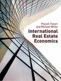 International Real Estate Economics by Geoffrey Keogh, Piyush Tiwari, Michael White, 9780230507586
